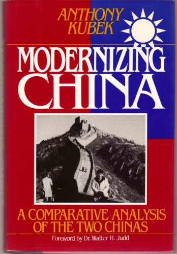 Modernizing China: A Comparative Analysis of the Two Chinas: Kubek, Anthony