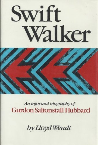Swift Walker An Informal Biography of Gurdon Saltonstall Hubbard: Wendt, Lloyd