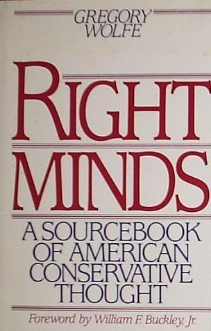 Right minds: A sourcebook of American conservative thought: Wolfe, Gregory