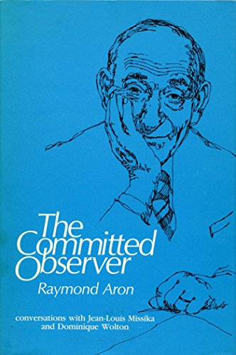 The Committed Observer: Interviews With Jean-Louis Missika: Aron, Raymond, Missika,