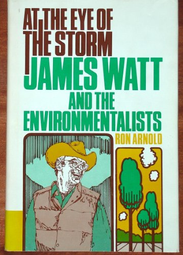 At the Eye of the Storm: James Watt and the Environmentalists: Ron Arnold