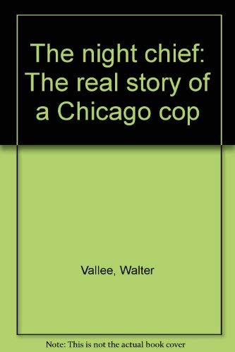 The Night Chief: The real story of a Chicago cop: Vallee, Walter