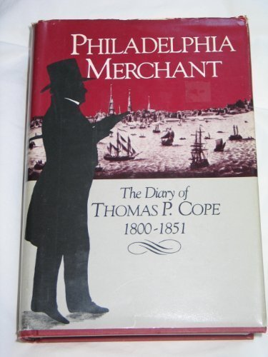 Philadelphia Merchant: The Diary of Thomas P. Cope 1800-1851: Harrison,Eliza Cope