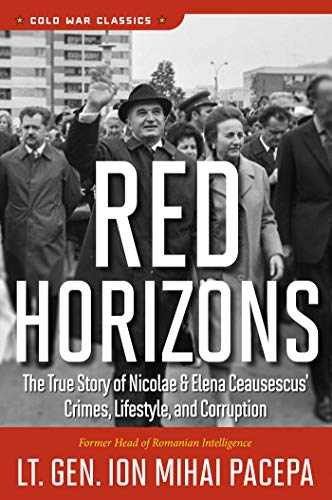 9780895267467: Red Horizons: The True Story of Nicolae and Elena Ceausescus' Crimes, Lifestyle, and Corruption