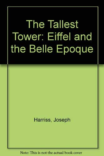 9780895267641: The Tallest Tower: Eiffel and the Belle Epoque