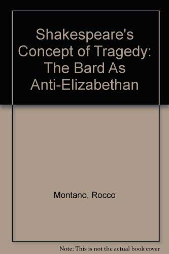 Shakespeare's Concept of Tragedy: The Bard As: Montano, Rocco