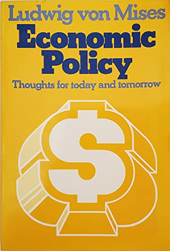 Economic Policy : Thoughts for Today and Tomorrow. - Mises, Ludwig von