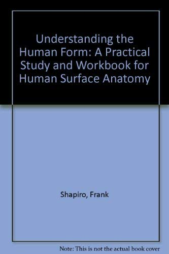 Understanding the Human Form : A Practical: Frank Shapiro; Arnold