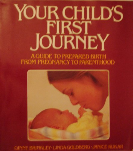 Your Child's First Journey: A Guide to Prepared Birth from Pregnancy to Parenthood (Avery ...