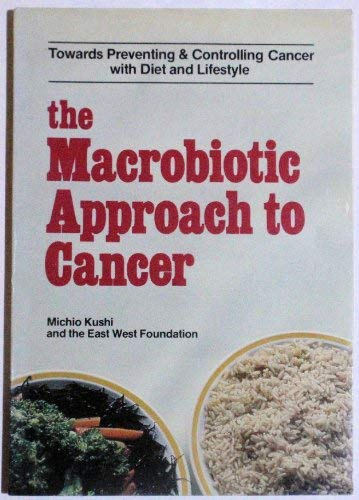 the Macrobiotic Approach to Cancer - towards preventing & controlling cancer with diet and lifestyle