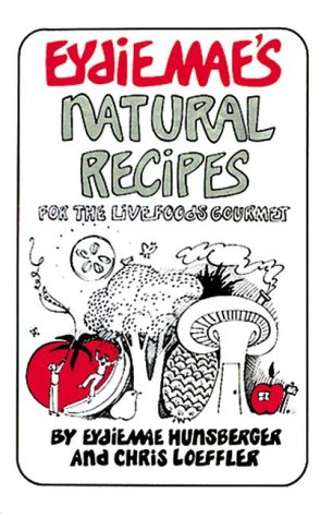 9780895292292: Eydie Mae's Natural Recipes ~For the Live Foods Gourmet ~