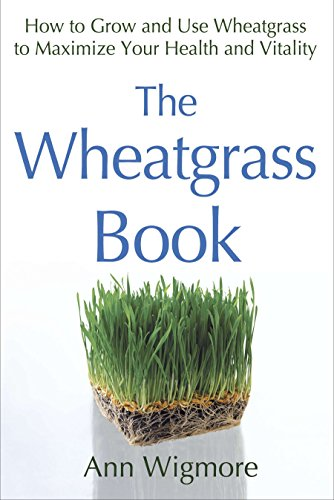 9780895292346: The Wheatgrass Book: How to Grow and Use Wheatgrass to Maximize Your Health and Vitality