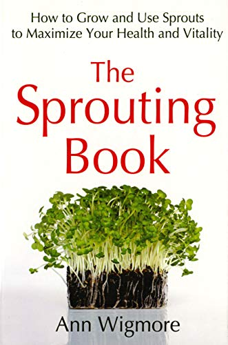 The Sprouting Book: How to Grow and Use Sprouts to Maximize Your Health and Vitality (0895292467) by Ann Wigmore