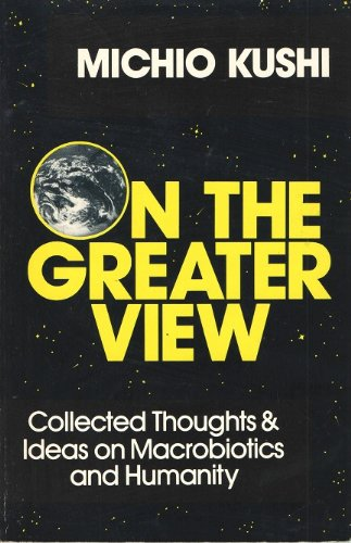 9780895292698: On the Greater View: Collected Thoughts & Ideas on Macrobiotics and Humanity
