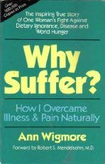 Why Suffer?: How I Overcame Illness & Pain Naturally (0895292866) by Ann Wigmore