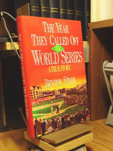 The Year They Called Off the World Series: A True Story
