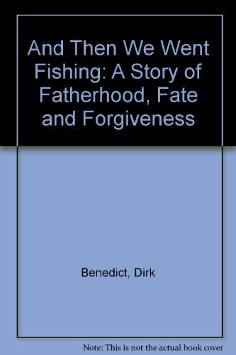 And Then We Went Fishing: A Story Of Fatherhood, Fate And Forgiveness.: Benedict, Dirk.
