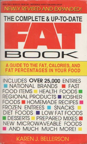 The Complete & Up-To-Date Fat Book: AGuide To the Fat, Calories, and Fat Percentages In Your Food
