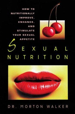 9780895295651: Sexual Nutrition (A Dr. Morton Walker Health Book)
