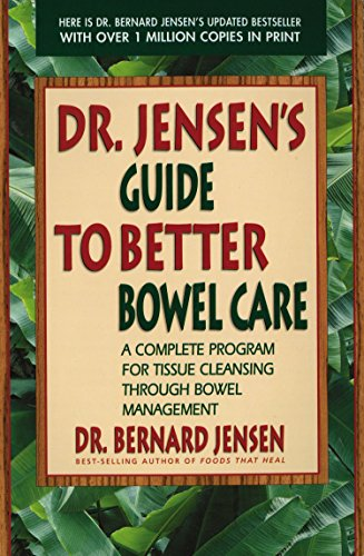 Dr. Jensen's Guide to Better Bowel Care: A Complete Program for Tissue Cleansing through Bowel Management (9780895295842) by Dr. Bernard Jensen