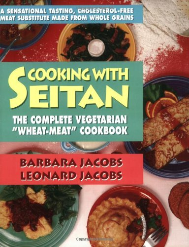 9780895295996: Cooking with Seitan: The Complete Vegetarian Wheat-meat Cookbook