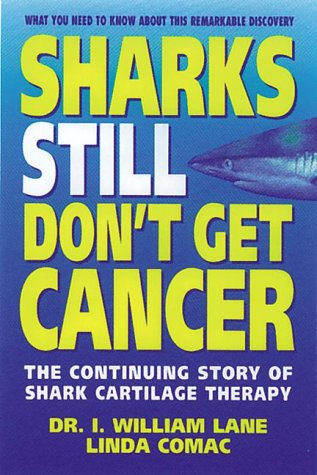 9780895297228: Sharks Still Don't Get Cancer: The Continuing Story of Shark Cartilage Therapy