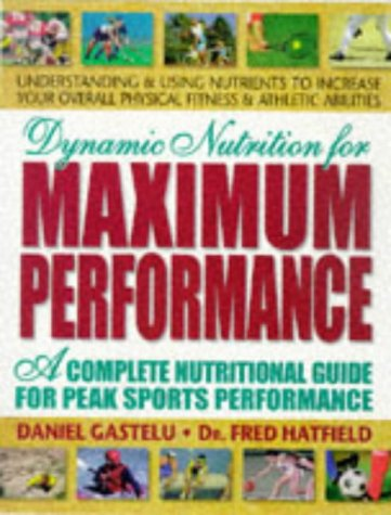 Dynamic Nutrition for Maximum Performance : A Complete Nutritional Guide for Peak Sports ...