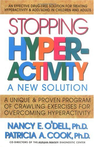 Stopping Hyperactivity A New Solution: Nancy E. O'Dell,Ph.D.,Patricia A. Cook, Ph.D.
