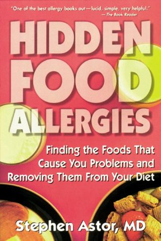 Hidden Food Allergies: Finding the Foods That Cause You Problems and Removing Themfrom Your Diet: ...