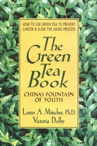 The Green Tea Book: China's Fountain of Youth (0895298074) by Lester A. Mitscher; Victoria Dolby