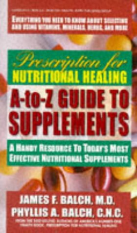 9780895298164: A to Z Guide to Supplements: Today's Most Effective Vitamins, Minerals (Prescription for Nutritional Healing: A-To-Z Guide to Supplements)