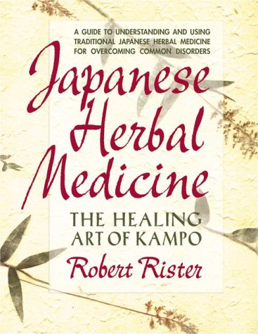 Japanese Herbal Medicine: The Healing Art of Kampo