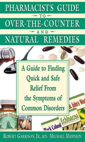9780895298508: Pharmacist's Guide to Over-the-Counter Drugs and Natural Remedies: A Guide to Finding Quick and Safe Relief From The Symptoms of Common Disorders
