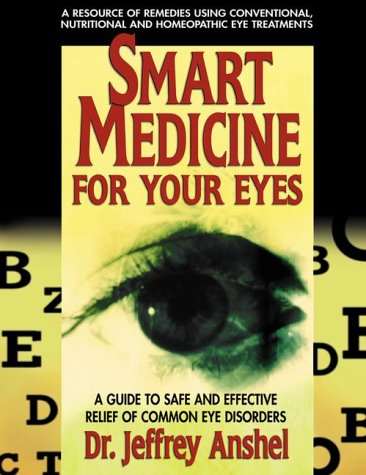 9780895298706: Smart Medicine for Your Eyes: A Guide to Safe and Effective Relief of Common Eye Disorders