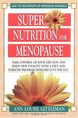 9780895298775: Super Nutrition for Menopause: Take Control of Your Life Now and Enjoy New Vitality with a Diet and Exercise Program Designed Just for You