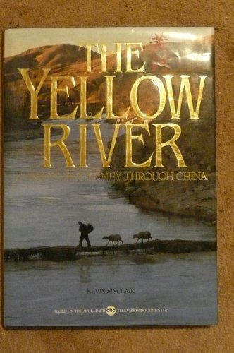 THE YELLOW RIVER: A 5,000 Year Journey Through China: Sinclair, Kevin