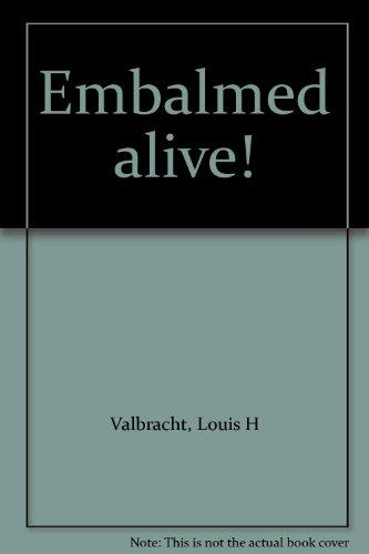 Embalmed alive!: Valbracht, Louis H