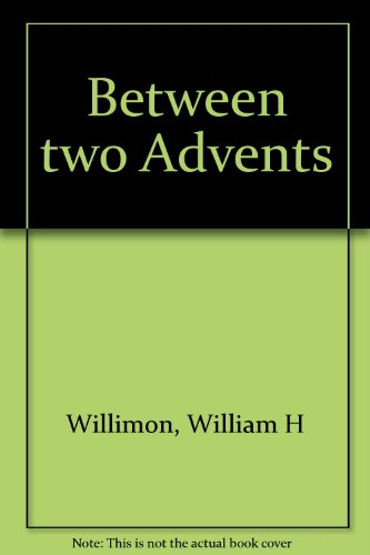 Between two Advents: William H Willimon