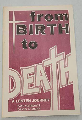 From Birth to Death: Schwartz, Faye; Mohr, David A.