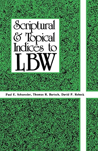 Scriptural And Topical Indices To LBW: Paul E. Schuessler