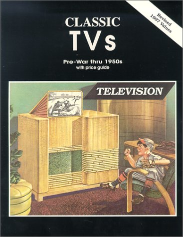 9780895380012: Classic TVs Pre-War thru 1950s with Price Guide
