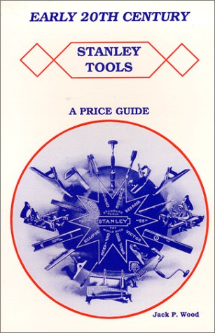 STANLEY TOOLS EARLY 20TH CENTURY price guide: wood,jack p