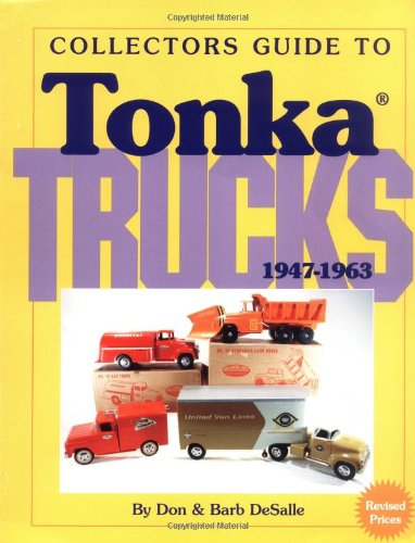 Collectors Guide to Tonka Trucks, 1947-1963: Don DeSalle; Barb DeSalle