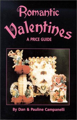 Romantic Valentines: A Price Guide (0895380781) by Dan Campanelli; Pauline Campanelli