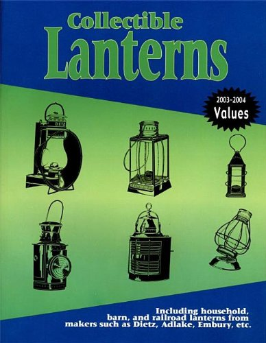 Collectible Lanterns: Including Household, Barn, and Railroad Lanterns from Makers Such as Dietz, ...
