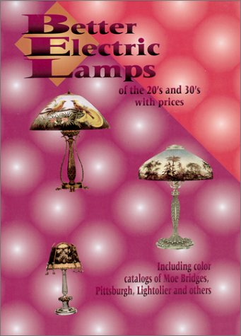 9780895380876: Better Electric Lamps of the 20's and 30's With Prices - Including color catalogs of Moe Bridges, Pittsburgh, Lightolier and others.
