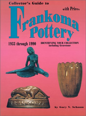 9780895380913: Collector's Guide to Frankoma Pottery 1933 through 1990. Identifying Your Collection including Gracetone