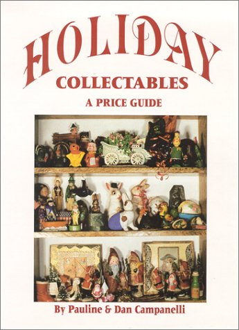 Holiday Collectables: A Price Guide (0895380927) by Pauline Campanelli; Dan Campanelli