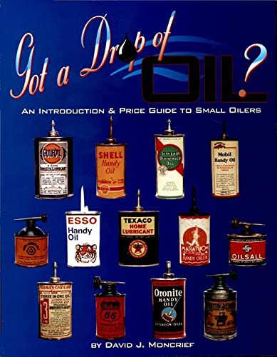 Got a Drop of Oil: An Introduction & Price Guide to Small Oilers: David J. Moncrief