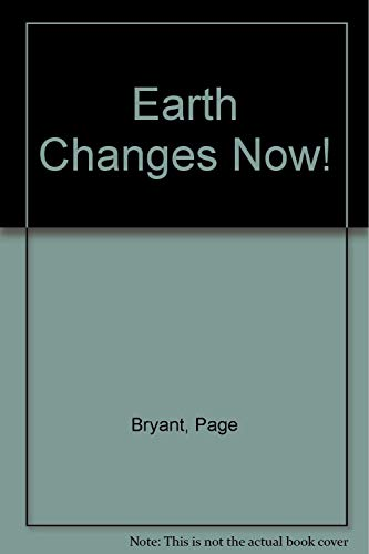 Earth Changes Now!: Bryant, Page